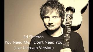 Ed Sheeran - You Need Me, I Don't Need You (Live Ustream Version)