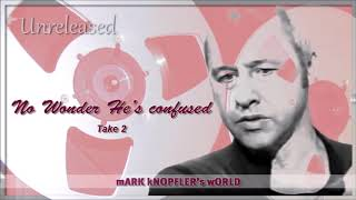 Mark Knopfler - No Wonder He's Confused - take2
