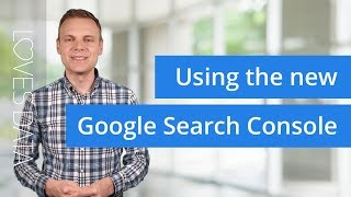 New Google Search Console: How To Begin Optimizing Your Website