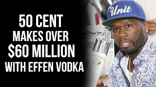 50 Cent Sells His Stake In EFFEN Vodka For Over $60 Million