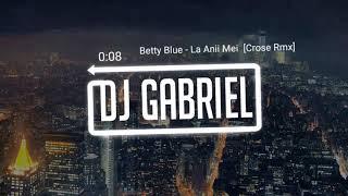 Betty Blue - La Anii Mei ( Crose Remix )