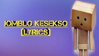 Jomblo Kesekso (LYRICS)
