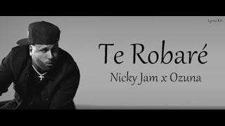 Te Robaré   Nicky Jam X Ozuna | LetraLycris |