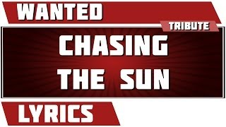 Chasing The Sun - Wanted Tribute - Lyrics