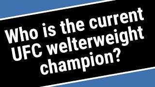 Who is the current UFC welterweight champion?