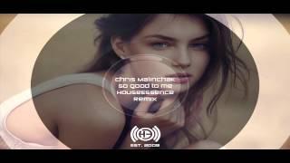 Chris Malinchak   So Good To Me (HouseEssence Remix)