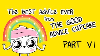 The Best of The Good Advice Cupcake Part 6
