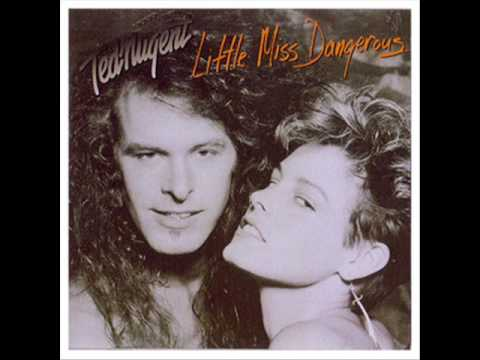 Little Miss Dangerous (1986) (Song) by Ted Nugent
