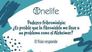 ¿Es posible que la fibroniebla me lleve a un problema como el Alzheimer?