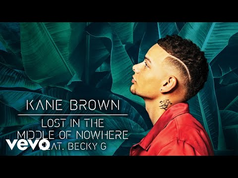 Kane Brown Becky G Lost In The Middle Of Nowhere Feat Becky G Audio