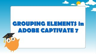 Grouping Elements in Adobe Captivate 7