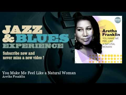 Aretha Franklin – You Make Me Feel Like a Natural Woman