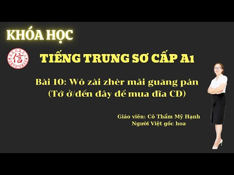 Khóa Học Tiếng Trung Sơ Cấp A1 - Bài 10: 我在这儿买光盘 (Tôi ở/đến đây để mua đĩa CD)