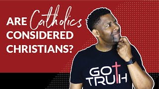 Are Catholics Considered Christians and What Are The Differences in Beliefs?