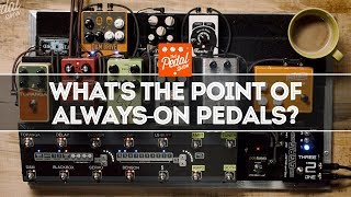 What's The Point Of Always On Pedals?   That Pedal Show