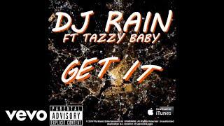DJ RAIN - Get It (Audio) ft. Tazzy Baby