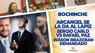 El Bochinche – Arcangel se la da al Lapiz – Wason demandado – Sergio Carlo vs Rafael Paz