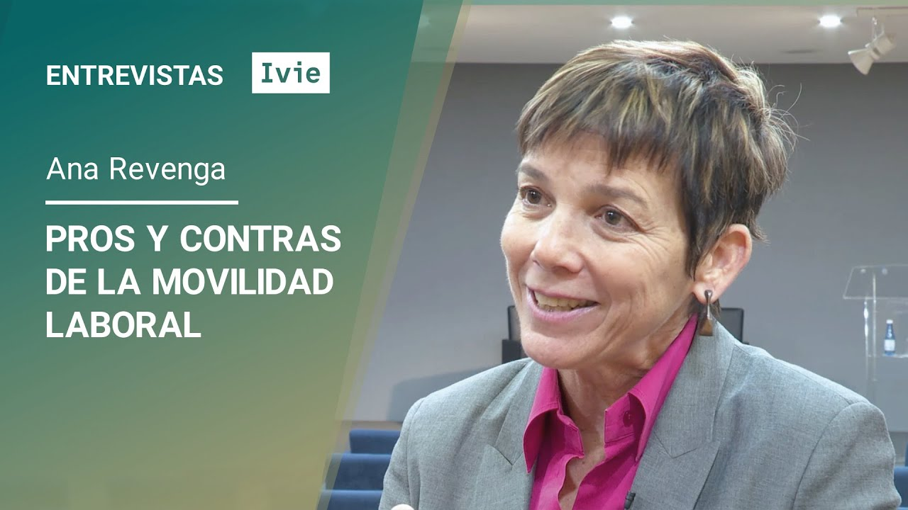 Entrevistas Ivie. Ana Revenga: Pros y contras de la movilidad laboral