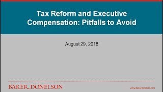 Tax Reform and Executive Compensation: Pitfalls to Avoid