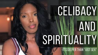 "It's deeper than ""JUST SEX""...CELIBACY, SPIRITUALITY + MY JOURNEY"