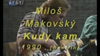 Video Miloš Makovský - Kudy kam
