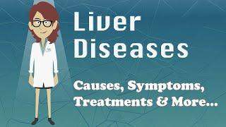 Liver Diseases - Causes, Symptoms, Treatments & More…