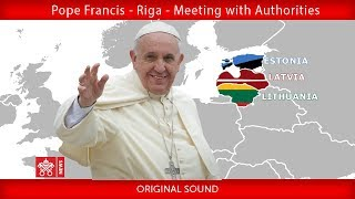 Pope Francis - Riga – Meeting with Authorities 24092018