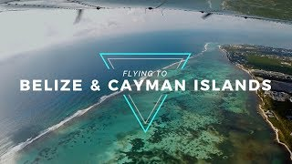 Flying to Belize and Cayman Islands