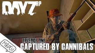 DAYZ STANDALONE RP   Ep.1   Captured By Cannibals