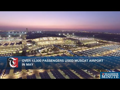 Over 13,000 passengers used Muscat Airport in May