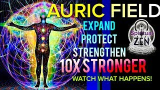 EXPAND & PROTECT YOUR AURIC FIELD 10x STRONGER THEN ITS CURRENT STATE! WATCH WHAT HAPPENS!