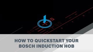 How to quickstart your Bosch Induction Hob