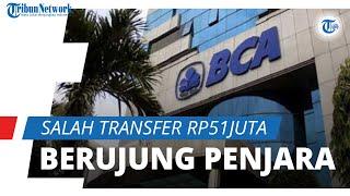 Pihak Bank Salah Transfer Rp51 Juta Berujung Penjara, BCA Klaim 2 Kali Kirim Surat Pemberitahuan