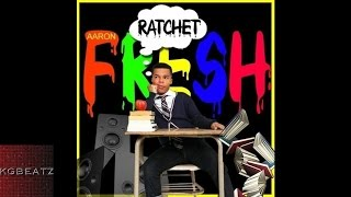 Aaron Fresh ft. InkMonstarr - Ratchet [New 2015]