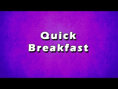 Quick Breakfast | EASY TO LEARN | EASY RECIPES