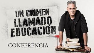 Un crimen llamado educación – Conferencia