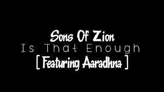 Sons Of Zion   Is That Enough (Ft. Aaradhna)   With Lyrics