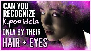 GUESS KPOP IDOLS #4 | ONLY BY THEIR EYES + HAIR