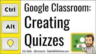 Google Classroom: How to Create Self-Grading Quizzes