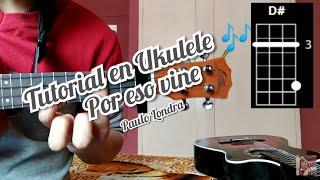 Por Eso Vine Paulo Londra Tutorial Como Tocar La Canción En Ukulele 🎶
