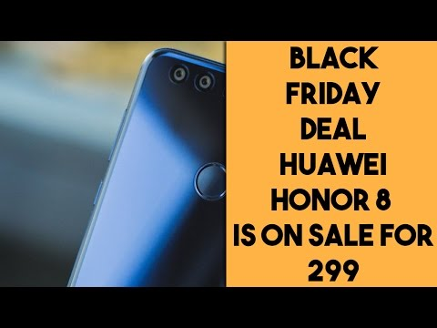BLACK FRIDAY DEAL; HUAWEI HONOR 8 IS ON SALE FOR $299