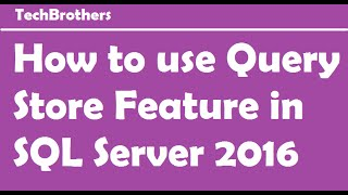 SQL Server 2016 - How to use Query Store Feature in SQL Server 2016