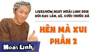 Liveshow NSƯT Hoài Linh 2016 - Phần 2 - Đời Bạc Lắm, Kệ, Cười Trước Đã