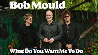 Bob Mould What Do You Want Me To Do