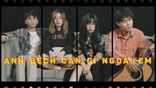 ANH ĐẾCH CẦN GÌ NHIỀU NGOÀI EM (cover) | FANNY x HỮU NHÂN x MIN MIN x TIPPY