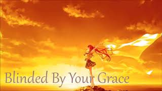 {NIGHTCORE}   Blinded By Your Grace, Pt. 2