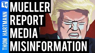 The Mueller Reports Mishandling by Media Misled Most Americans