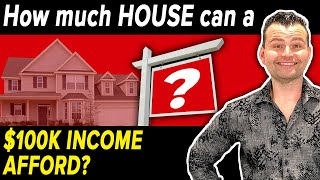 How Much House can I get with $100k Income?