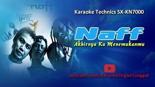 Naff   Akhirnya Ku Menemukanmu | Karaoke Technics SX KN7000