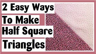 2 Easy Ways To Make Basic Half Square Triangles | Easy Quilt Block Tutorial